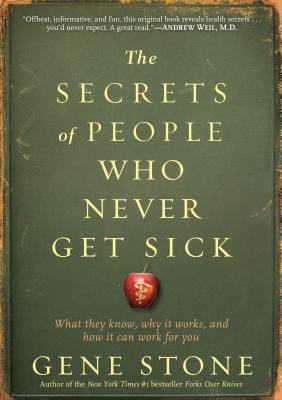 The Secrets of People Who Never Get Sick By Stone, Gene